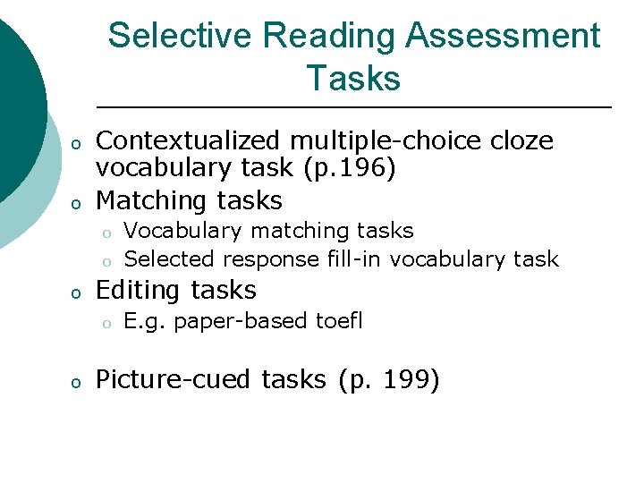 Selective Reading Assessment Tasks o o Contextualized multiple-choice cloze vocabulary task (p. 196) Matching
