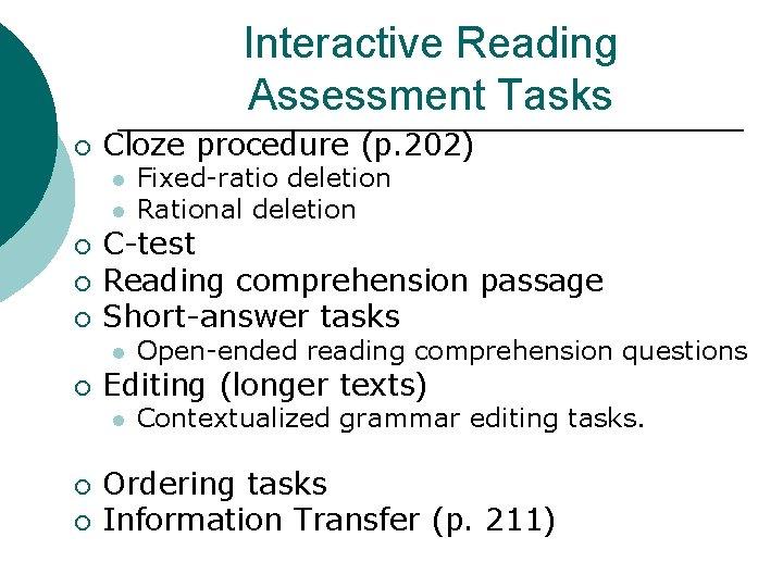 Interactive Reading Assessment Tasks ¡ Cloze procedure (p. 202) l l ¡ ¡ ¡