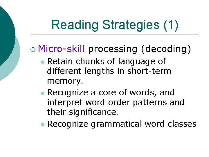 Reading Strategies (1) ¡ Micro-skill processing (decoding) Retain chunks of language of different lengths