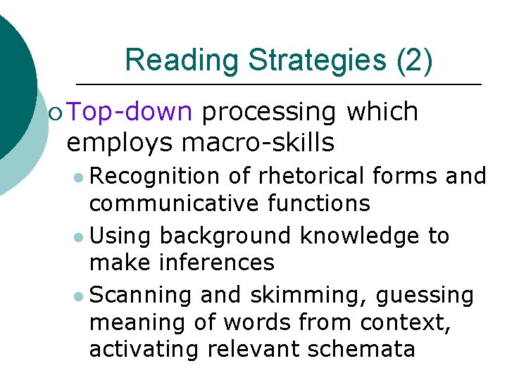 Reading Strategies (2) ¡ Top-down processing which employs macro-skills l Recognition of rhetorical forms