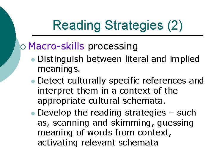 Reading Strategies (2) ¡ Macro-skills processing Distinguish between literal and implied meanings. l Detect