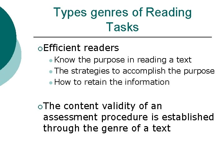 Types genres of Reading Tasks ¡Efficient readers l Know the purpose in reading a