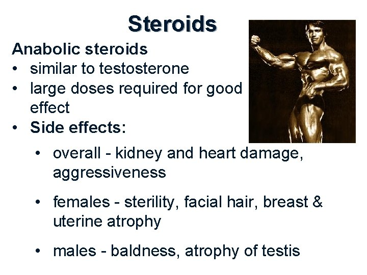 Steroids Anabolic steroids • similar to testosterone • large doses required for good effect