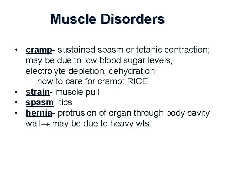 Muscle Disorders • cramp- sustained spasm or tetanic contraction; may be due to low