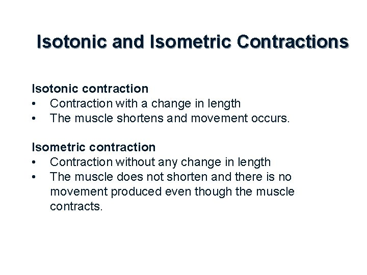 Isotonic and Isometric Contractions Isotonic contraction • Contraction with a change in length •