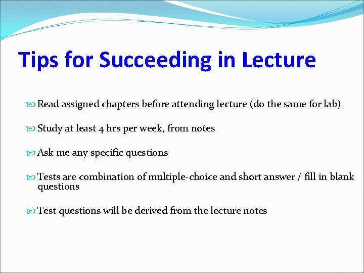Tips for Succeeding in Lecture Read assigned chapters before attending lecture (do the same