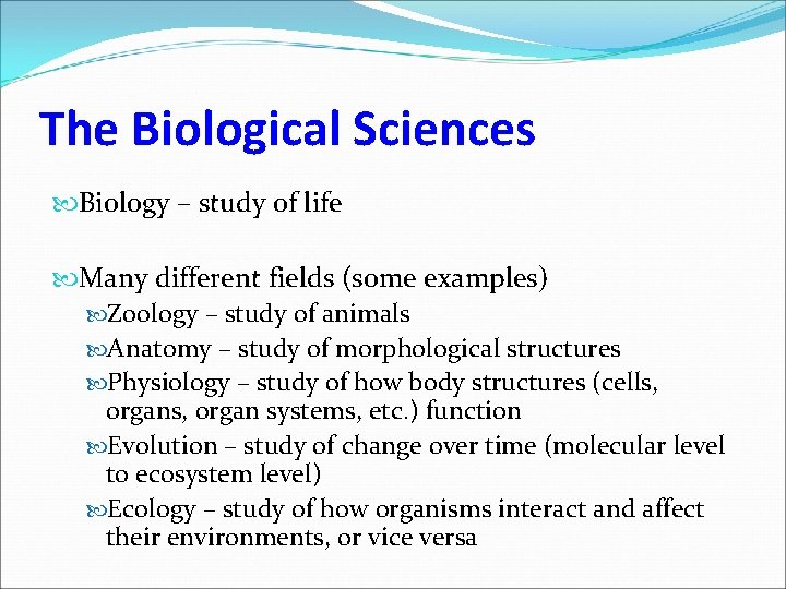 The Biological Sciences Biology – study of life Many different fields (some examples) Zoology
