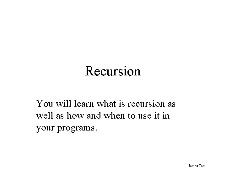 Recursion You will learn what is recursion as well as how and when to