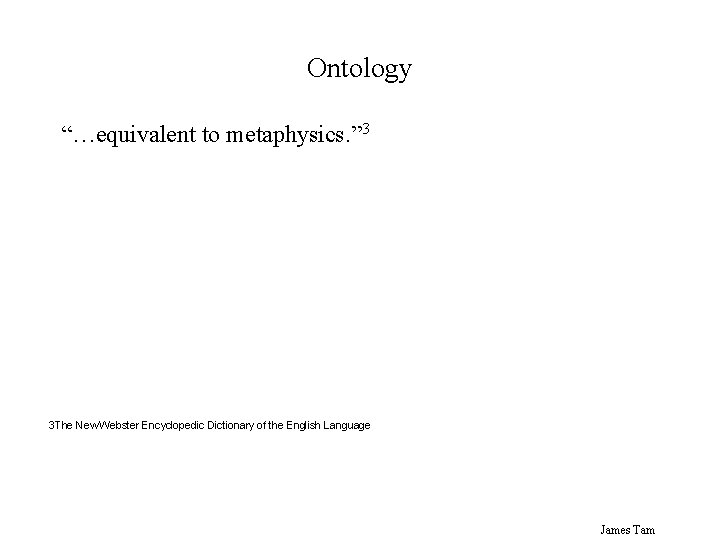 """Ontology """"…equivalent to metaphysics. """" 3 3 The New Webster Encyclopedic Dictionary of the"""