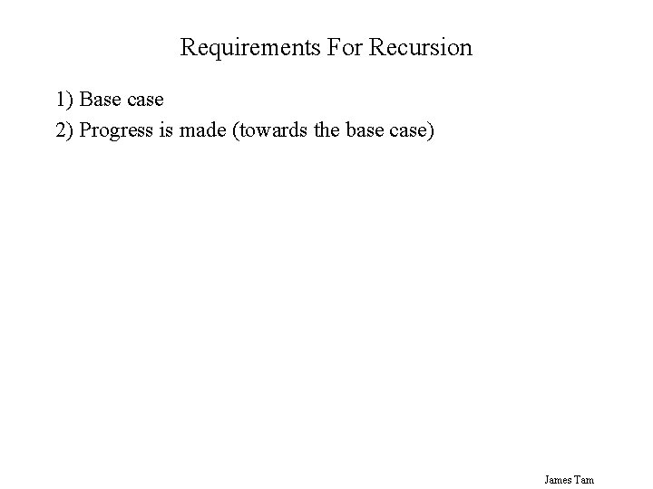 Requirements For Recursion 1) Base case 2) Progress is made (towards the base case)