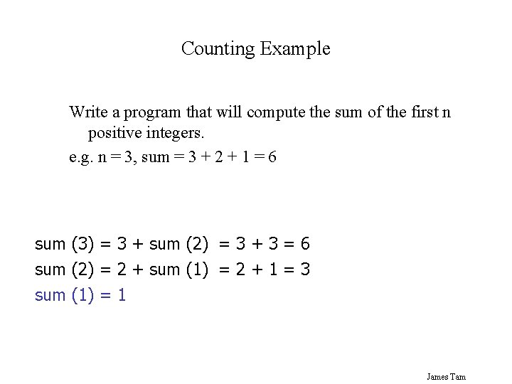 Counting Example Write a program that will compute the sum of the first n