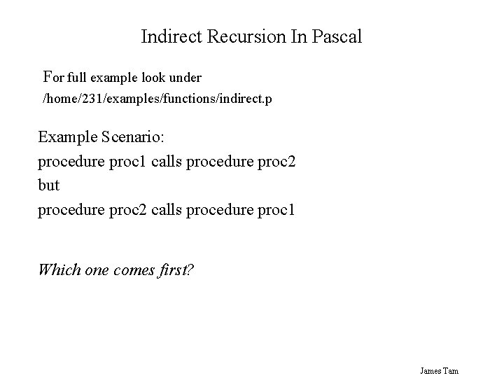 Indirect Recursion In Pascal For full example look under /home/231/examples/functions/indirect. p Example Scenario: procedure