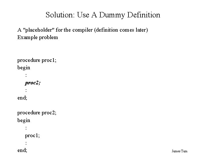 """Solution: Use A Dummy Definition A """"placeholder"""" for the compiler (definition comes later) Example"""