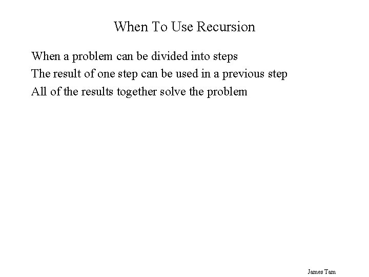 When To Use Recursion When a problem can be divided into steps The result
