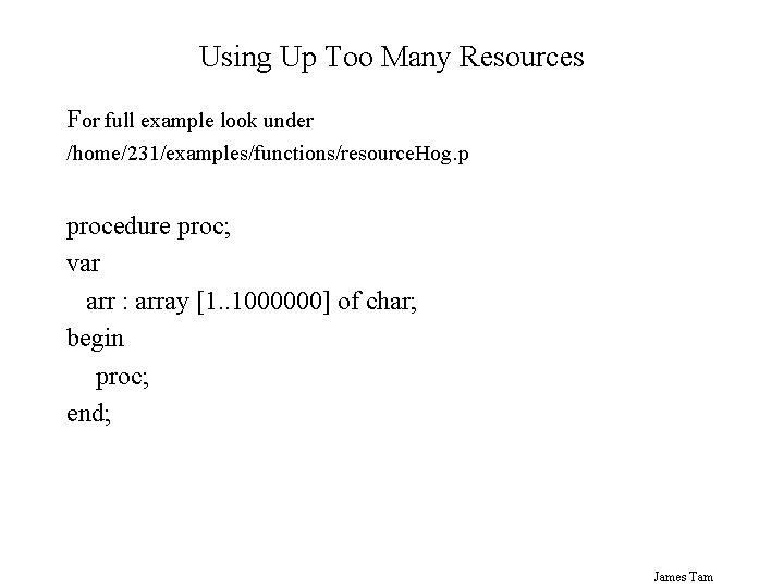 Using Up Too Many Resources For full example look under /home/231/examples/functions/resource. Hog. p procedure