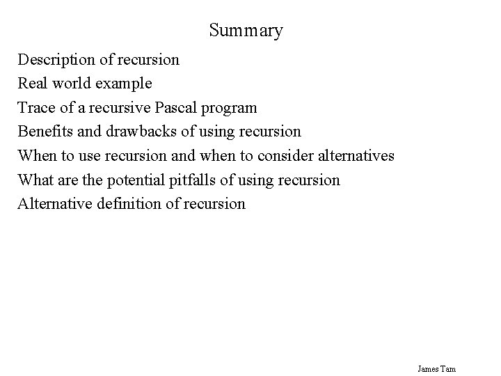 Summary Description of recursion Real world example Trace of a recursive Pascal program Benefits