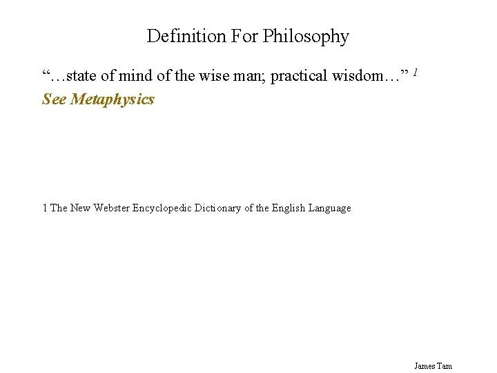 """Definition For Philosophy """"…state of mind of the wise man; practical wisdom…"""" 1 See"""