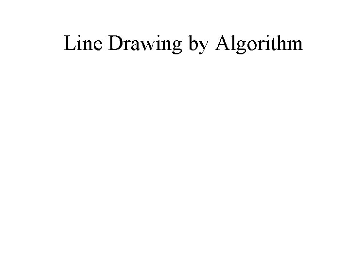 Line Drawing by Algorithm
