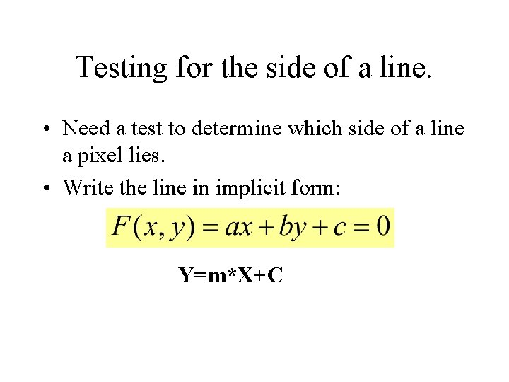 Testing for the side of a line. • Need a test to determine which