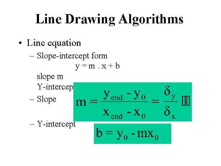 Line Drawing Algorithms • Line equation – Slope-intercept form y = m. x +