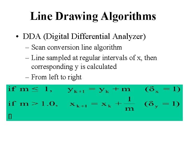 Line Drawing Algorithms • DDA (Digital Differential Analyzer) – Scan conversion line algorithm –