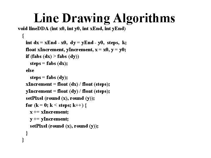 Line Drawing Algorithms void line. DDA (int x 0, int y 0, int x.