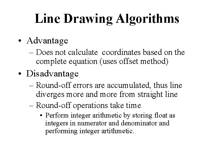 Line Drawing Algorithms • Advantage – Does not calculate coordinates based on the complete