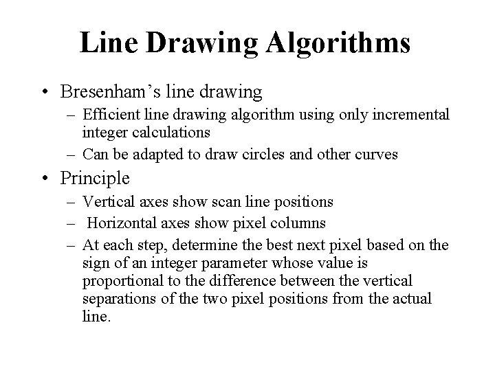 Line Drawing Algorithms • Bresenham's line drawing – Efficient line drawing algorithm using only