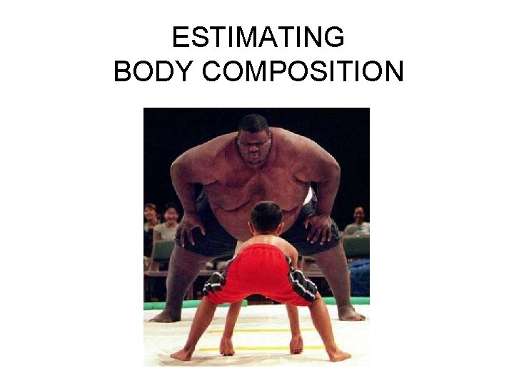 ESTIMATING BODY COMPOSITION
