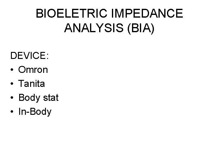 BIOELETRIC IMPEDANCE ANALYSIS (BIA) DEVICE: • Omron • Tanita • Body stat • In-Body