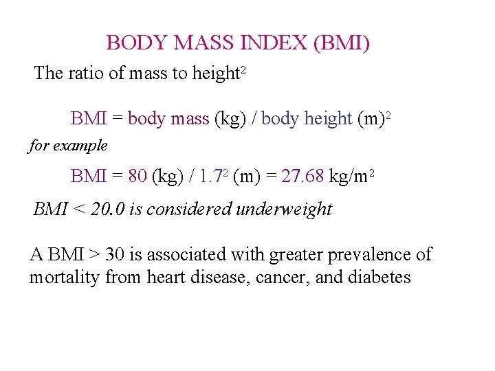 BODY MASS INDEX (BMI) The ratio of mass to height 2 BMI = body