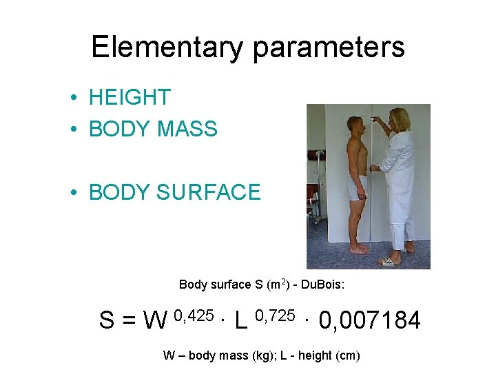 Elementary parameters • HEIGHT • BODY MASS • BODY SURFACE Body surface S (m