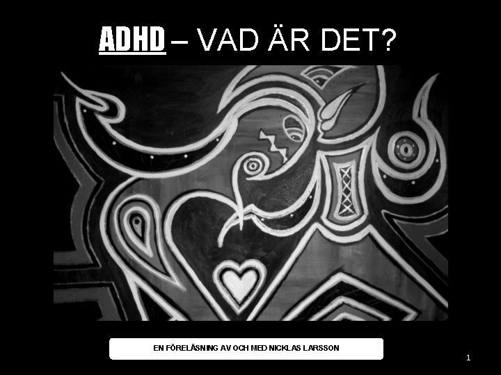 ADHD – VAD ÄR DET? EN FÖRELÄSNING AV OCH MED NICKLAS LARSSON 1