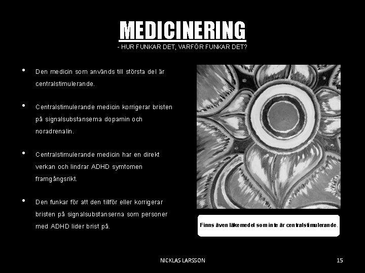 MEDICINERING - HUR FUNKAR DET, VARFÖR FUNKAR DET? • Den medicin som används till