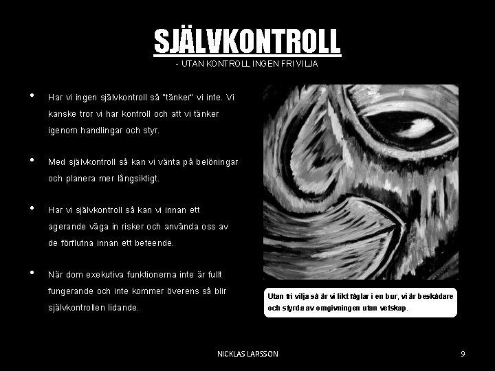"""SJÄLVKONTROLL - UTAN KONTROLL INGEN FRI VILJA • Har vi ingen självkontroll så """"tänker"""""""