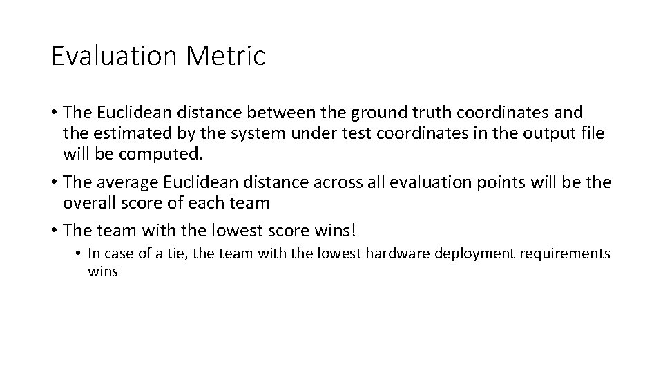 Evaluation Metric • The Euclidean distance between the ground truth coordinates and the estimated