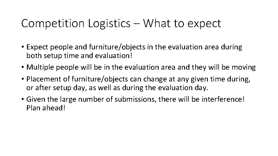 Competition Logistics – What to expect • Expect people and furniture/objects in the evaluation