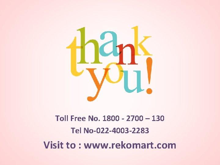 Toll Free No. 1800 - 2700 – 130 Tel No-022 -4003 -2283 Visit to