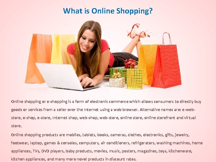What is Online Shopping? Online shopping or e-shopping is a form of electronic commerce