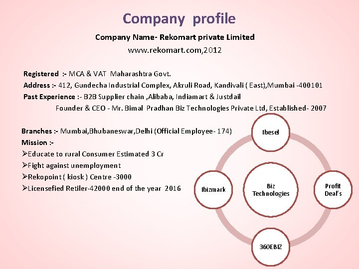 Company profile Company Name- Rekomart private Limited www. rekomart. com, 2012 Registered : -