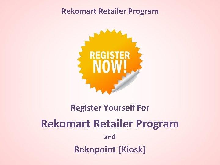 Rekomart Retailer Program Register Yourself For Rekomart Retailer Program and Rekopoint (Kiosk)