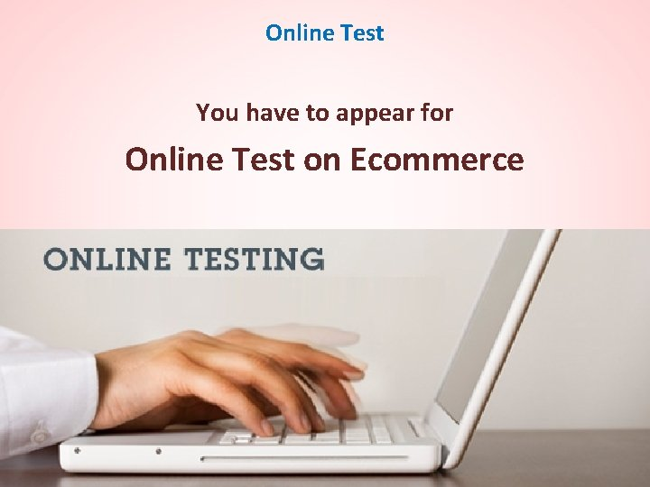 Online Test You have to appear for Online Test on Ecommerce