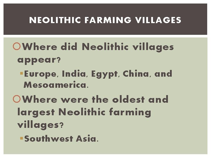 NEOLITHIC FARMING VILLAGES Where did Neolithic villages appear? § Europe, India, Egypt, China, and