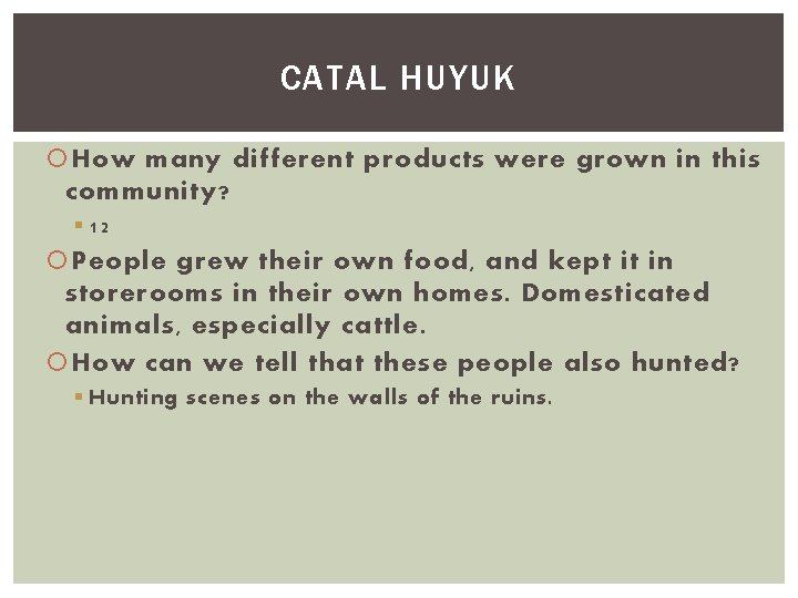 CATAL HUYUK How many different products were grown in this community? § 12 People