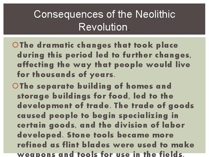 Consequences of the Neolithic Revolution. The dramatic changes that took place during this period