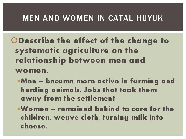 MEN AND WOMEN IN CATAL HUYUK Describe the effect of the change to systematic