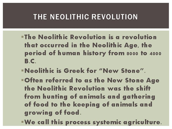 THE NEOLITHIC REVOLUTION § The Neolithic Revolution is a revolution that occurred in the