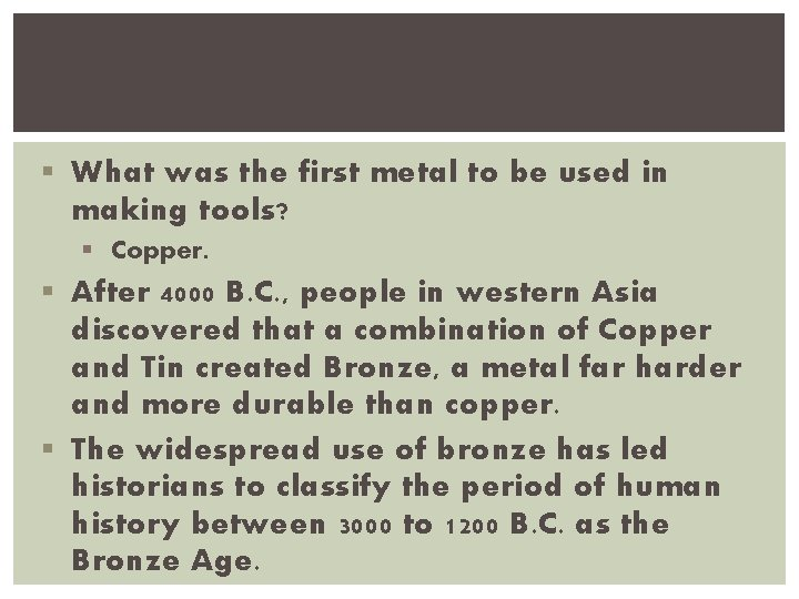 § What was the first metal to be used in making tools? § Copper.