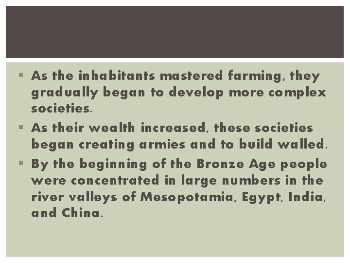 § As the inhabitants mastered farming, they gradually began to develop more complex societies.