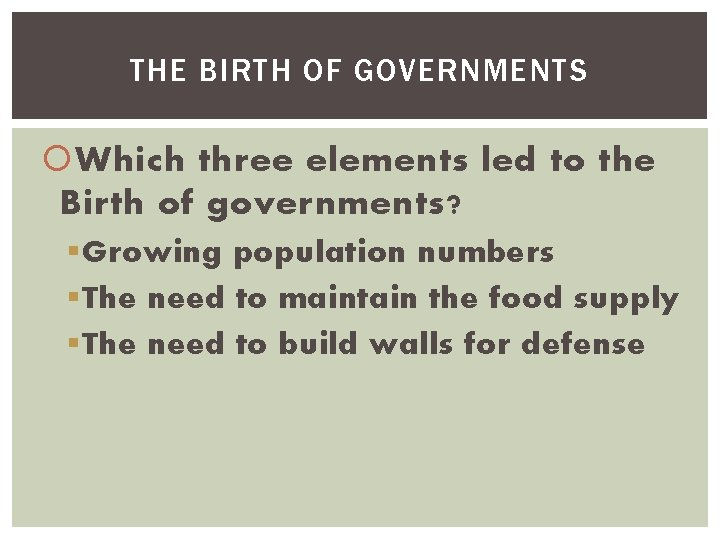 THE BIRTH OF GOVERNMENTS Which three elements led to the Birth of governments? §